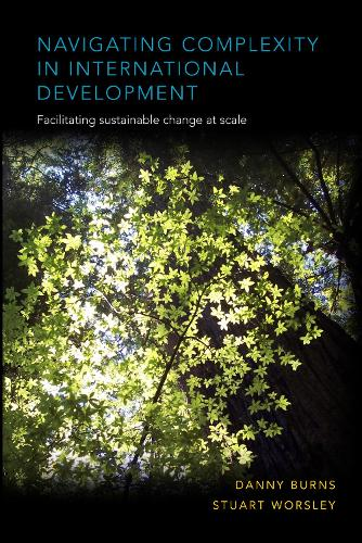 Navigating Complexity in International Development: Facilitating sustainable change at scale (Hardback)