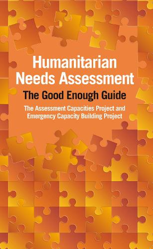 Humanitarian Needs Assessment: The Good Enough Guide (Paperback)