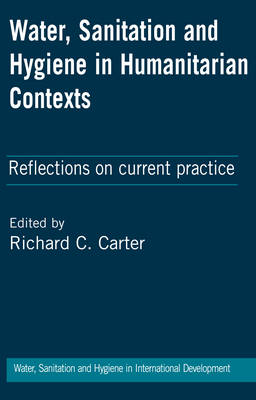 Water, Sanitation and Hygiene in Humanitarian Contexts: Reflections on current practice (Hardback)