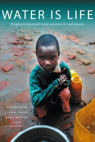 Water Is Life: Progress to secure water provision in rural Uganda (Hardback)