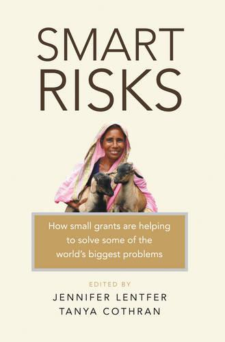 Smart Risks: How small grants are helping to solve some of the world's biggest problems (Paperback)