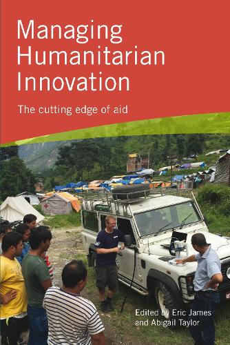 Managing Humanitarian Innovation: The cutting edge of aid (Hardback)