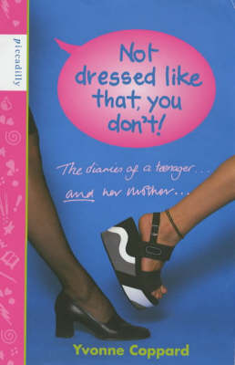 Not Dressed Like That, You Don't!: Diaries of a Teenager and Her Mother (Hardback)