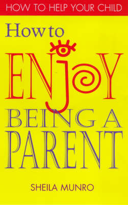 How to Enjoy Being a Parent - How to help your child series (Paperback)