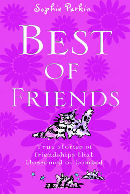 Best of Friends: True Stories of Friendships That Blossomed or Bombed (Paperback)