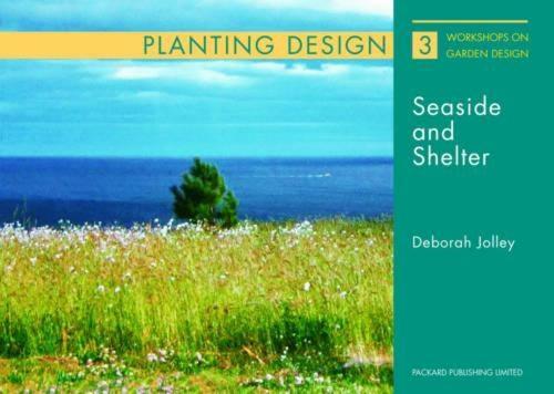 Planting and Design for Seaside and Shelter - Workshops on Garden Design (Paperback)