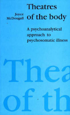 Theatres of the Body: Psychoanalytic Approach to Psychosomatic Illness (Paperback)