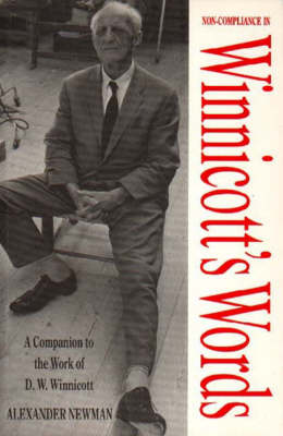 Non-compliance in Winnicott's Words: Companion to the Writings and Work of D.W. Winnicott (Paperback)
