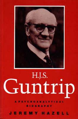 H.J.S. Guntrip: A Psychoanalytical Biography (Hardback)