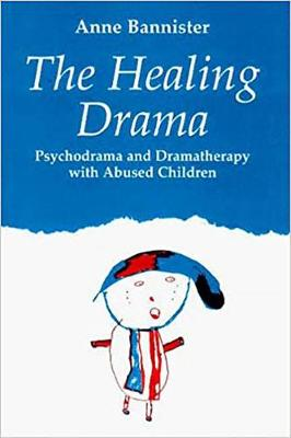 The Healing Drama: Psychodrama and Dramatherapy with Abused Children (Paperback)