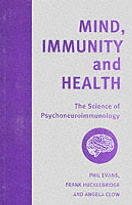 Mind, Immunity and Health: The Science of Psychoneuroimmunology - Key texts in the psychology of health & illness (Paperback)