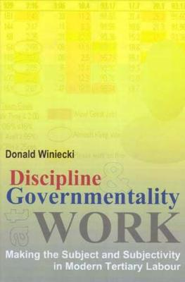 Discipline and Governmentality at Work: Making the Subject and Subjectivity in Modern Tertiary Labour (Paperback)