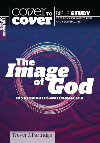 The Image of God: His atrributes and character - Cover to Cover Bible Study Guides (Paperback)