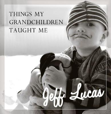 Things My Grandchildren Taught Me (Hardback)