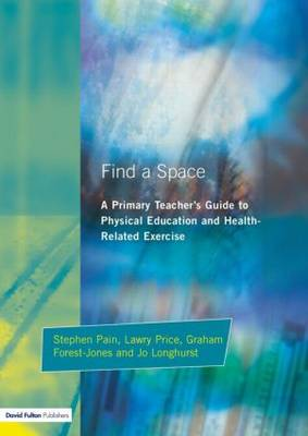 Find a Space!: A Primary Teacher's Guide to Physical Education and Health Related Exercise (Paperback)