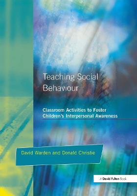 Teaching Social Behaviour: Classroom Activities to Foster Children's Interpersonal Awareness (Paperback)
