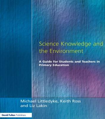 Science Knowledge and the Environment: A Guide for Students and Teachers in Primary Education (Paperback)