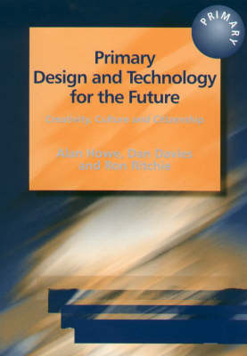 Primary Design and Technology for the Future: Creativity, Culture and Citizenship (Paperback)