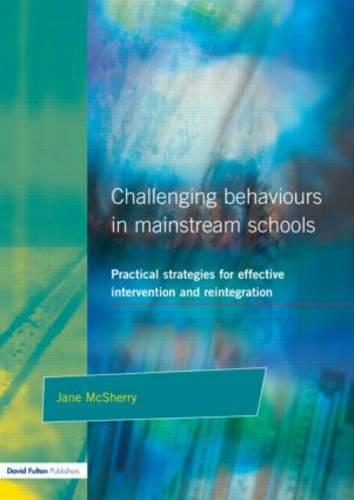 Challenging Behaviour in Mainstream Schools: Practical Strategies for Effective Intervention and Reintegration (Paperback)
