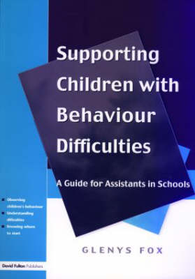 Supporting Children with Behaviour Difficulties: A Guide for Assistants in Schools (Paperback)