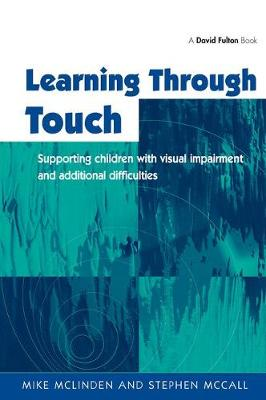 Learning Through Touch: Supporting Children with Visual Impairments and Additional Difficulties (Hardback)