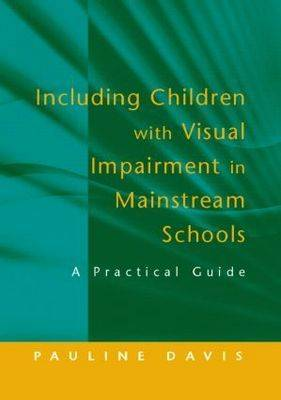 Including Children with Visual Impairment in Mainstream Schools: A Practical Guide (Paperback)