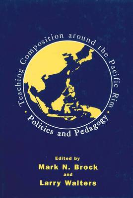 Teaching Composition Around the Pacific Rim: Politics and Pedagogy - Multilingual Matters No. 88 (Paperback)