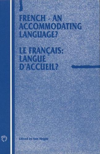 French - An Accommodating Language?: Le francais: langue d'accueil? - Current Issues in Language and Society Monographs (Hardback)
