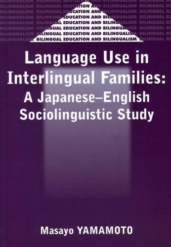 Language Use in Interlingual Familes: A Japanese-English Sociolinguistic Study - Bilingual Education & Bilingualism (Paperback)