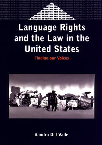 Language Rights and the Law in the United States: Finding our Voices - Bilingual Education & Bilingualism (Hardback)
