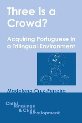 Three is a Crowd?: Acquiring Portuguese in a Trilingual Environment - Child Language and Child Development (Hardback)