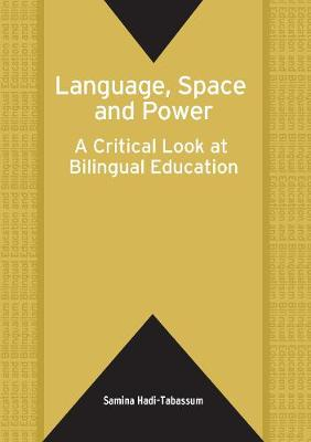 Language, Space and Power: A Critical Look at Bilingual Education - Bilingual Education & Bilingualism (Paperback)