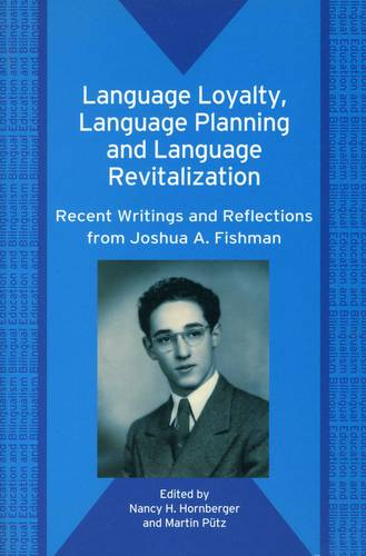 Language Loyalty, Language Planning, and Language Revitalization: Recent Writings and Reflections from Joshua A. Fishman - Bilingual Education & Bilingualism (Paperback)