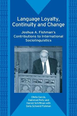 Language Loyalty, Continuity and Change: Joshua A. Fishman's Contributions to International Sociolinguistics - Bilingual Education & Bilingualism (Paperback)