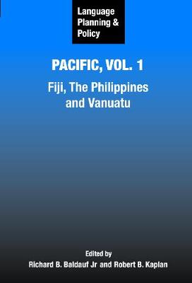 Language Planning and Policy in the Pacific, Vol 1: Fiji, The Philippines, and Vanuatu - Language Planning and Policy (Hardback)
