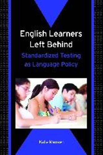 English Learners Left Behind: Standardized Testing as Language Policy - Bilingual Education & Bilingualism (Paperback)