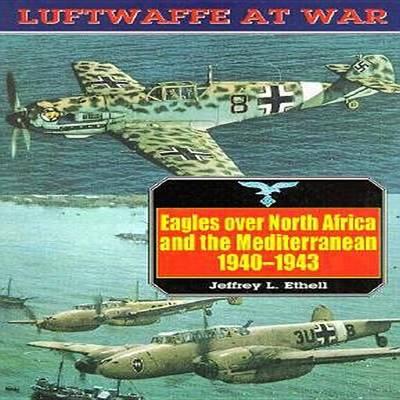 Eagles Over North Africa and the Mediterranean, 1940-43 - Luftwaffe at War S. v. 4 (Paperback)