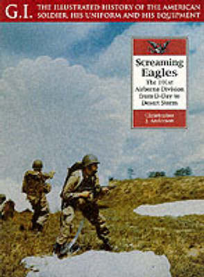 Screaming Eagles: the 101st Airborne Division from D-day to Desert Storm: G.i. Series Volume 22 (Paperback)