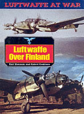 The Luftwaffe Over Finland - Luftwaffe at War S. v. 18 (Paperback)