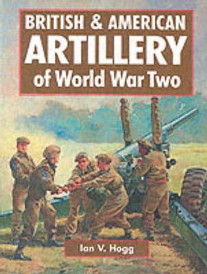 British & American Artillery of World War II (Hardback)