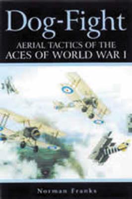 Dog-fight: Aerial Tactics of the First World War (Hardback)