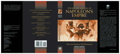 The Decline and Fall of Napoleon's Empire: How the Emperor Self-destructed (Hardback)