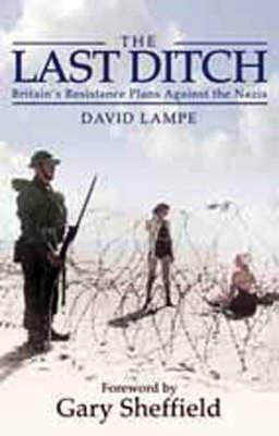 The Last Ditch: Britain's Resistance Plans Against the Nazis (Hardback)