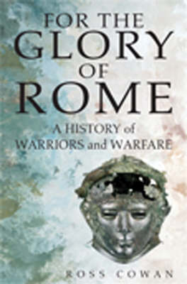 For the Glory of Rome: A History of Warriors and Warfare (Hardback)