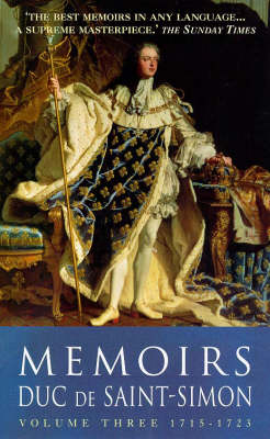 Memoirs of the Duc De Saint-Simon: 1715-23 v. 3 - Prion lost treasures (Paperback)
