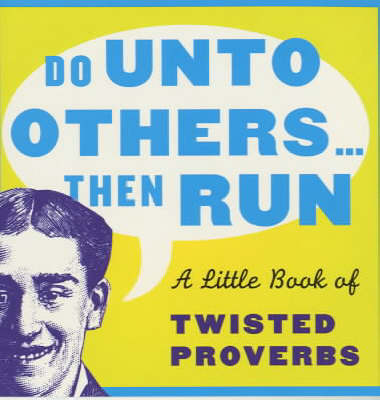 Do Unto Others...Then Run: A Little Book of Twisted Proverbs and Sayings - Prion humour (Paperback)