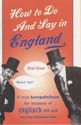 How to Do and Say in England: A Trim Kompaktikum for Students of Englisch Talk and Society Behaviourism (Hardback)