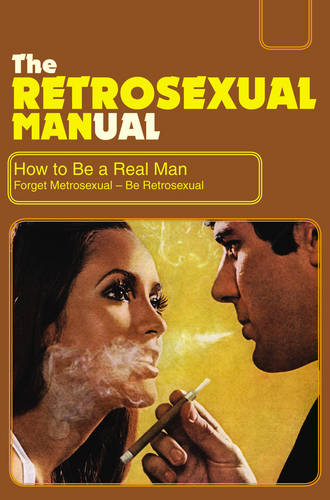 The Retrosexual Manual: How to be a Real Man (Hardback)