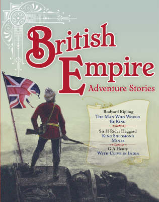 British Empire Adventure Stories: Three Stirring Tales of Heroism from the Age of Empire (Paperback)