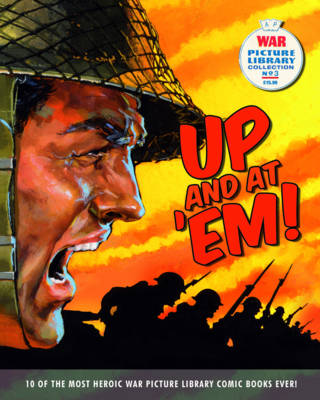"""War Picture Library"": Up and at 'em!: 10 of the Most Battle-Scarred War Picture Library Comic Books Ever! (Paperback)"